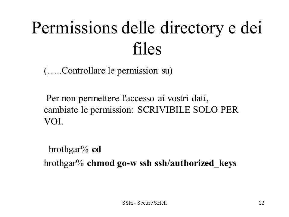 SSH - Secure SHell12 Permissions delle directory e dei files (…..Controllare le permission su) Per non permettere l accesso ai vostri dati, cambiate le permission: SCRIVIBILE SOLO PER VOI.