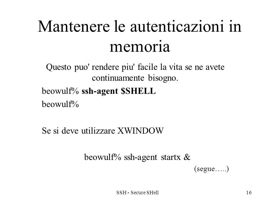 SSH - Secure SHell16 Mantenere le autenticazioni in memoria Questo puo rendere piu facile la vita se ne avete continuamente bisogno.
