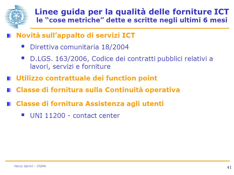 41 Marco Gentili - CNIPA Linee guida per la qualità delle forniture ICT le cose metriche dette e scritte negli ultimi 6 mesi Novità sull'appalto di servizi ICT  Direttiva comunitaria 18/2004  D.LGS.