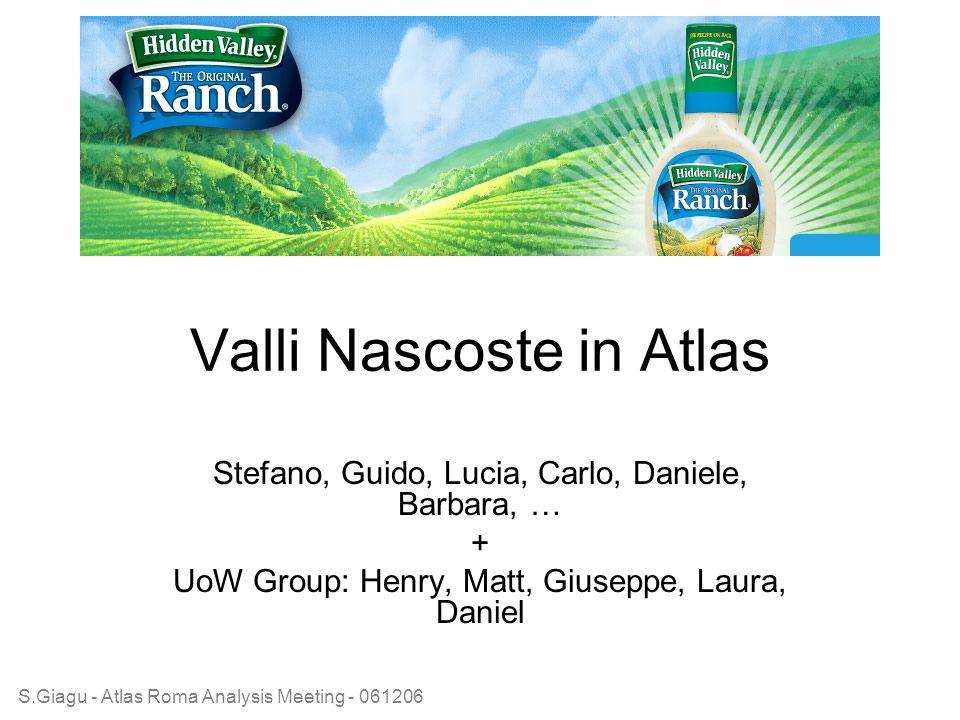 S.Giagu - Atlas Roma Analysis Meeting - 061206 Valli Nascoste in Atlas Stefano, Guido, Lucia, Carlo, Daniele, Barbara, … + UoW Group: Henry, Matt, Giuseppe, Laura, Daniel
