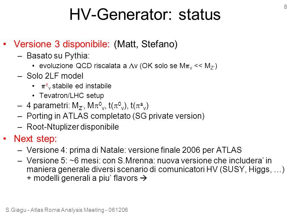 S.Giagu - Atlas Roma Analysis Meeting - 061206 8 HV-Generator: status Versione 3 disponibile: (Matt, Stefano) –Basato su Pythia: evoluzione QCD riscal