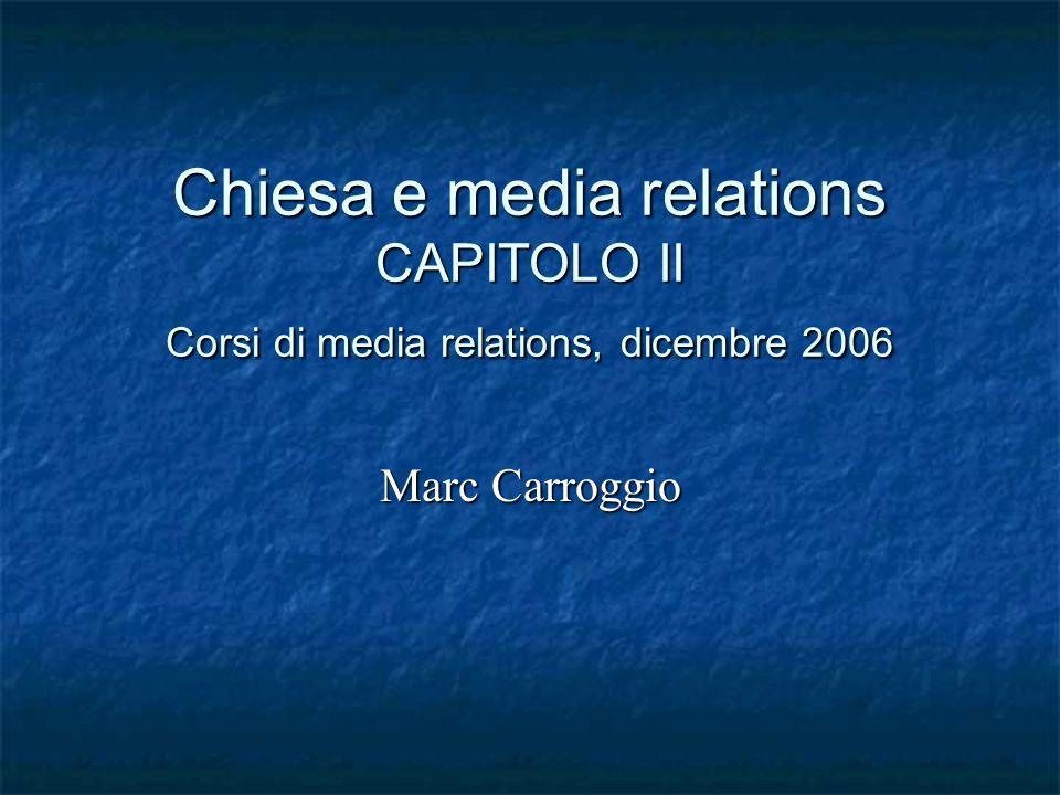 Chiesa e media relations CAPITOLO II Corsi di media relations, dicembre 2006 Marc Carroggio