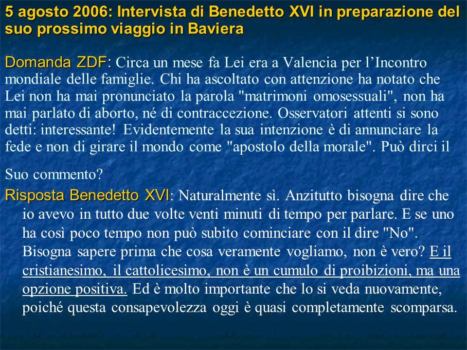 5 agosto 2006: Intervista di Benedetto XVI in preparazione del suo prossimo viaggio in Baviera Domanda ZDF: 5 agosto 2006: Intervista di Benedetto XVI in preparazione del suo prossimo viaggio in Baviera Domanda ZDF: Circa un mese fa Lei era a Valencia per l'Incontro mondiale delle famiglie.