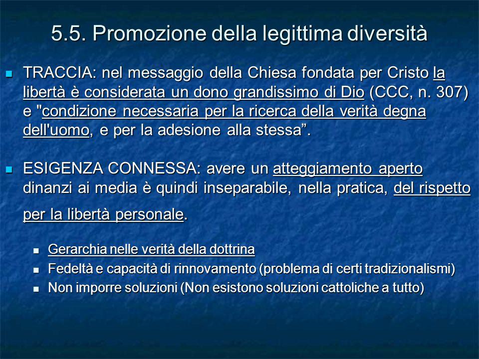5.5. Promozione della legittima diversità TRACCIA: nel messaggio della Chiesa fondata per Cristo la libertà è considerata un dono grandissimo di Dio (