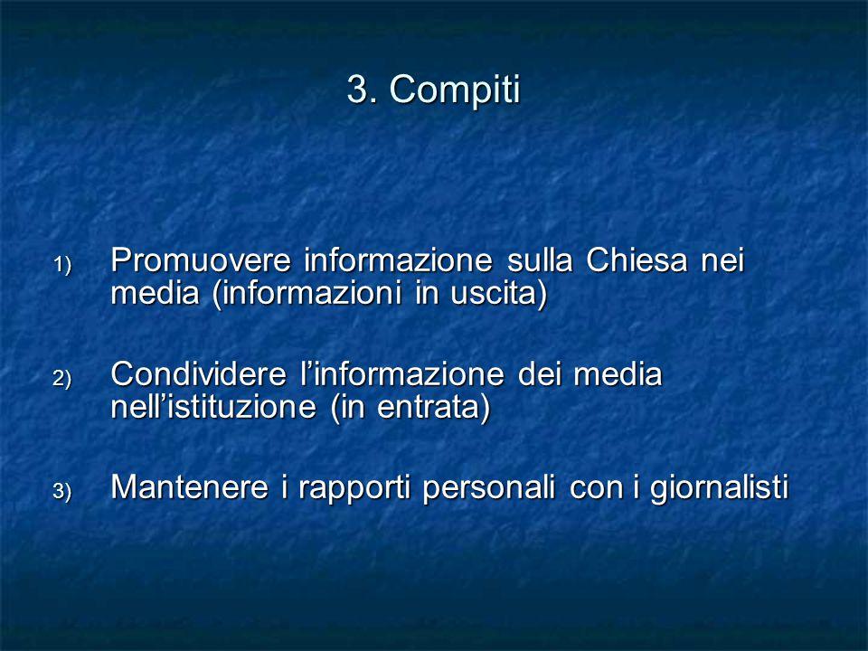 3. Compiti 1) Promuovere informazione sulla Chiesa nei media (informazioni in uscita) 2) Condividere l'informazione dei media nell'istituzione (in ent