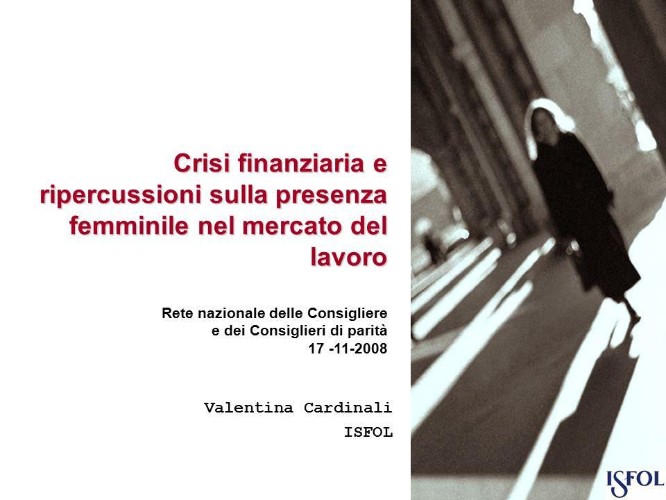 Valentina Cardinali ISFOL Crisi finanziaria e ripercussioni sulla presenza femminile nel mercato del lavoro Rete nazionale delle Consigliere e dei Consiglieri di parità 17 -11-2008