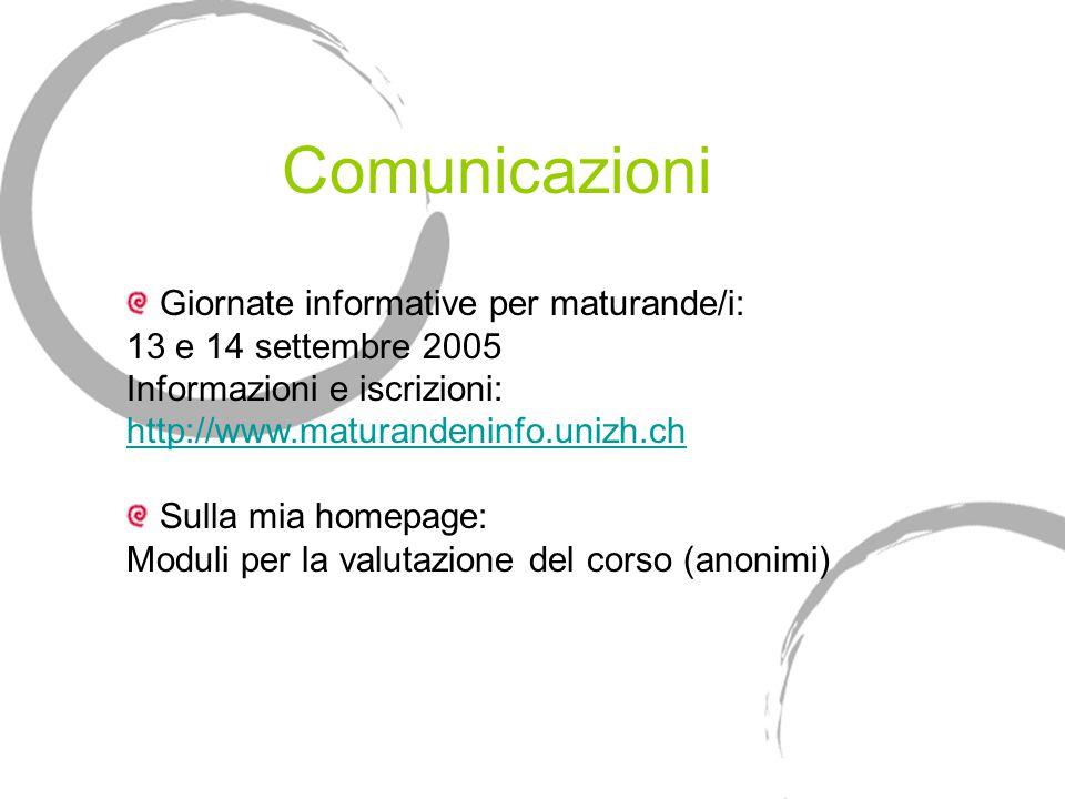 Comunicazioni Giornate informative per maturande/i: 13 e 14 settembre 2005 Informazioni e iscrizioni: http://www.maturandeninfo.unizh.ch http://www.ma