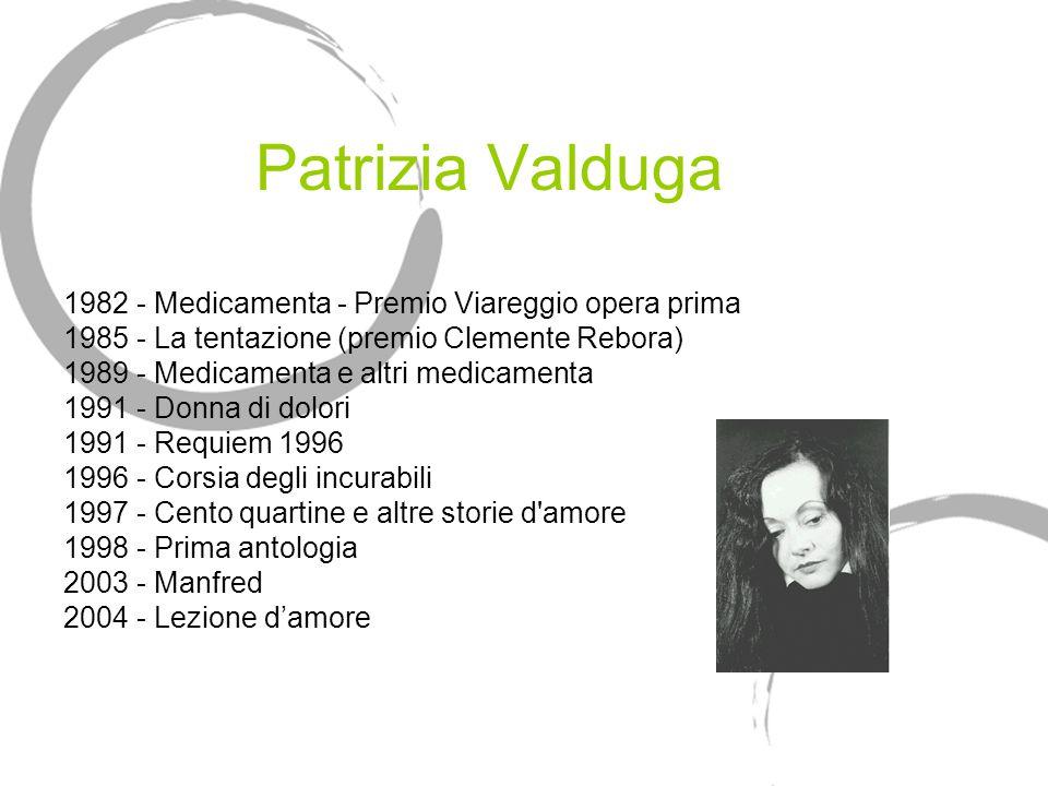 Patrizia Valduga 1982 - Medicamenta - Premio Viareggio opera prima 1985 - La tentazione (premio Clemente Rebora) 1989 - Medicamenta e altri medicament