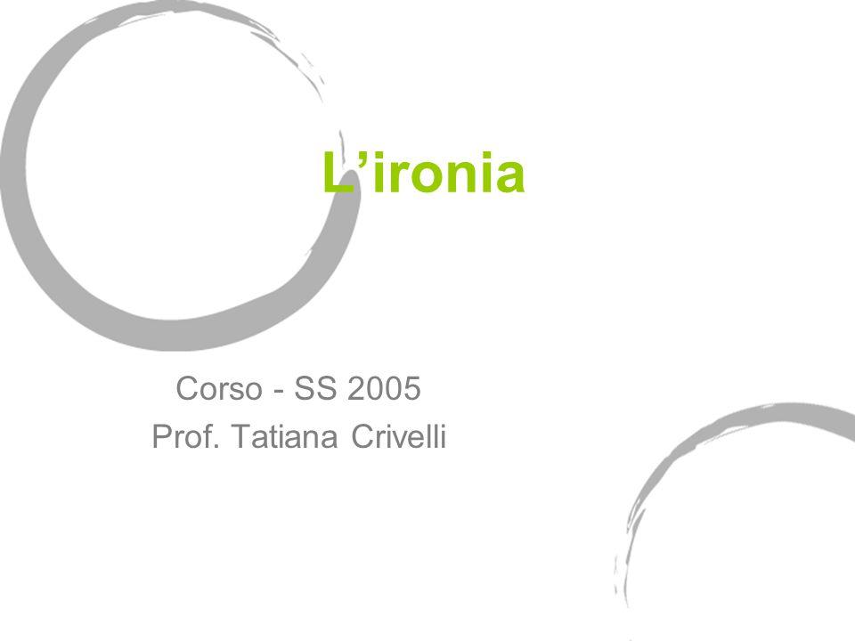 L'ironia Corso - SS 2005 Prof. Tatiana Crivelli