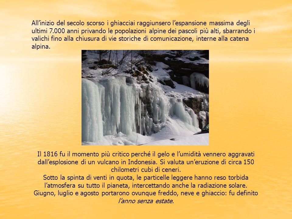 All'inizio del secolo scorso i ghiacciai raggiunsero l'espansione massima degli ultimi 7.000 anni privando le popolazioni alpine dei pascoli più alti,