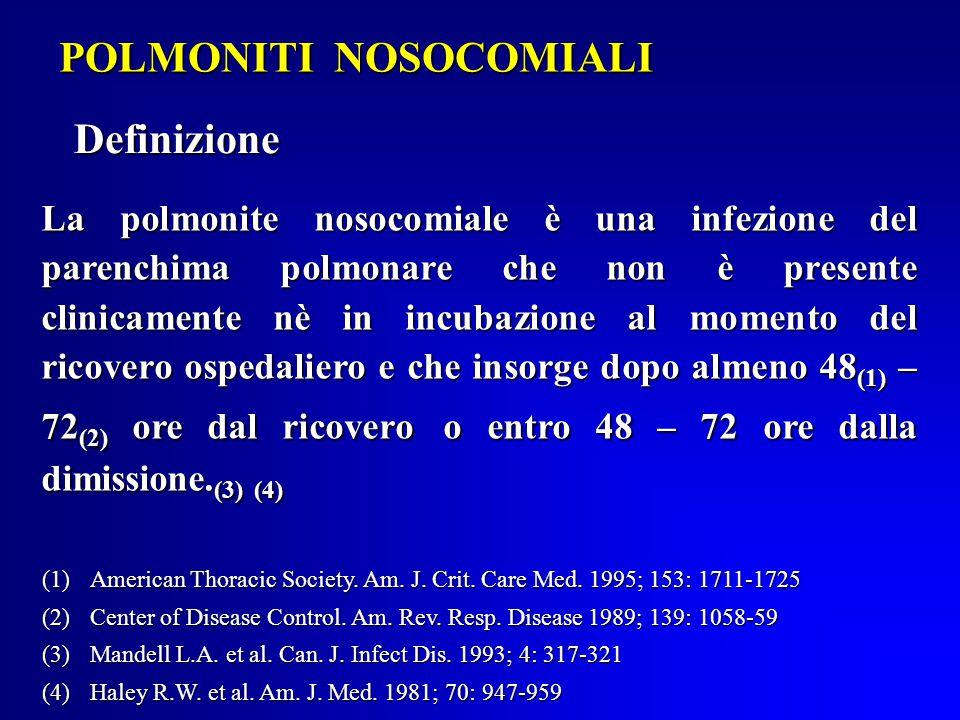 POLMONITI NOSOCOMIALI La polmonite nosocomiale è una infezione del parenchima polmonare che non è presente clinicamente nè in incubazione al momento del ricovero ospedaliero e che insorge dopo almeno 48 (1) – 72 (2) ore dal ricoveroo entro 48 – 72 ore dalla dimissione.