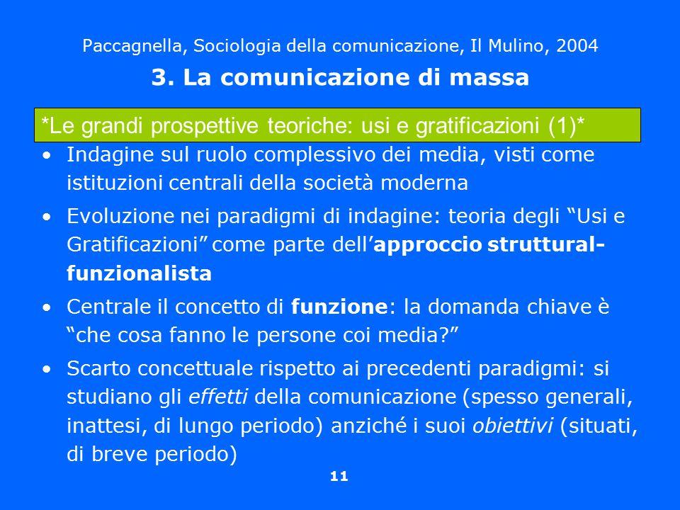 11 Paccagnella, Sociologia della comunicazione, Il Mulino, 2004 3. La comunicazione di massa Indagine sul ruolo complessivo dei media, visti come isti