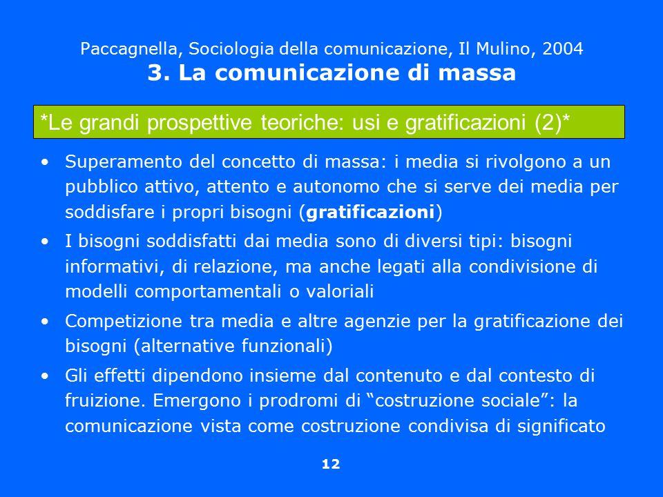 12 Paccagnella, Sociologia della comunicazione, Il Mulino, 2004 3. La comunicazione di massa Superamento del concetto di massa: i media si rivolgono a