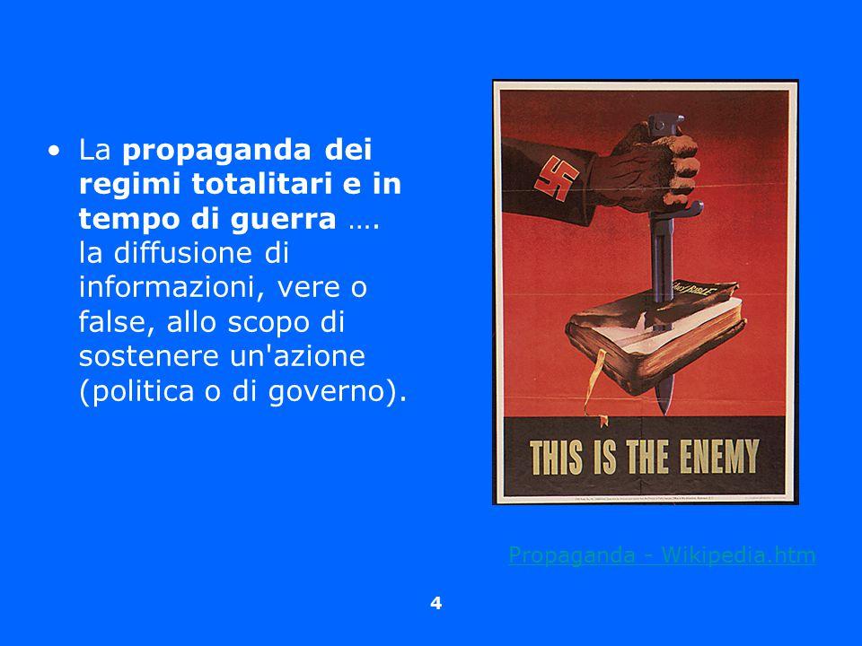 4 La propaganda dei regimi totalitari e in tempo di guerra …. la diffusione di informazioni, vere o false, allo scopo di sostenere un'azione (politica
