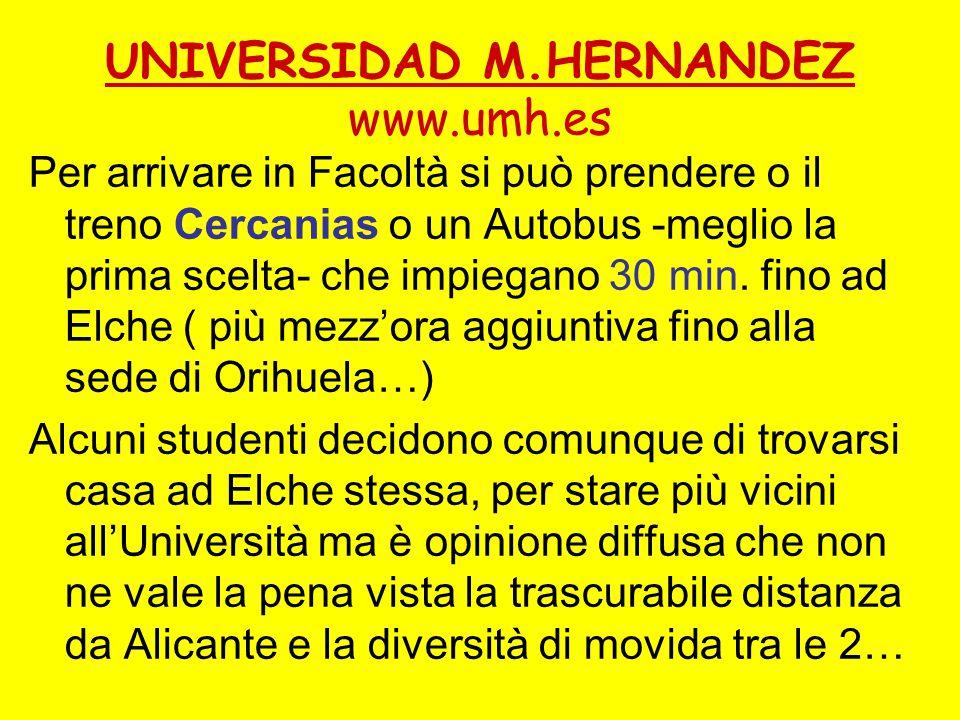 UNIVERSIDAD M.HERNANDEZ www.umh.es Per arrivare in Facoltà si può prendere o il treno Cercanias o un Autobus -meglio la prima scelta- che impiegano 30 min.