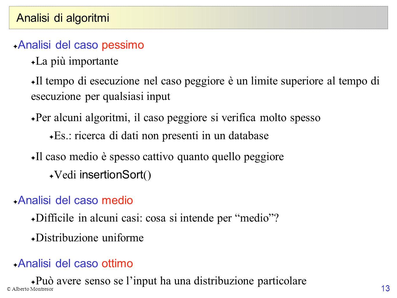 13 © Alberto Montresor Analisi di algoritmi ✦ Analisi del caso pessimo ✦ La più importante ✦ Il tempo di esecuzione nel caso peggiore è un limite supe