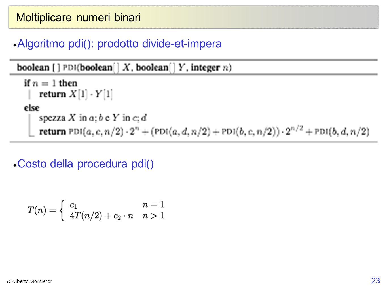 23 © Alberto Montresor Moltiplicare numeri binari ✦ Algoritmo pdi(): prodotto divide-et-impera ✦ Costo della procedura pdi()