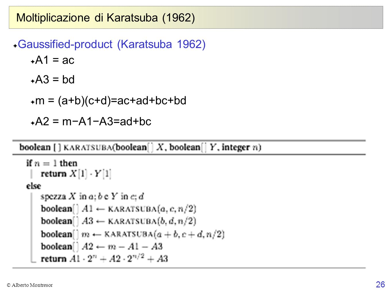26 © Alberto Montresor Moltiplicazione di Karatsuba (1962) ✦ Gaussified-product (Karatsuba 1962) ✦ A1 = ac ✦ A3 = bd ✦ m = (a+b)(c+d)=ac+ad+bc+bd ✦ A2