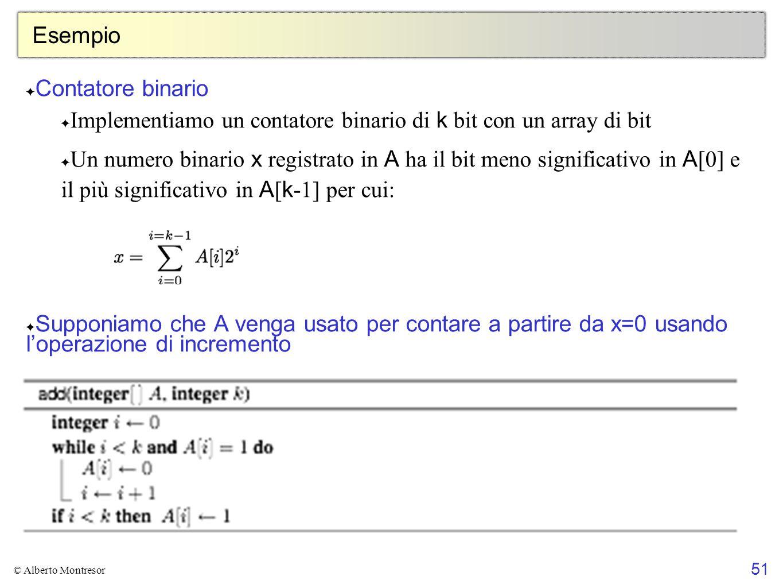 51 © Alberto Montresor Esempio ✦ Contatore binario ✦ Implementiamo un contatore binario di k bit con un array di bit ✦ Un numero binario x registrato
