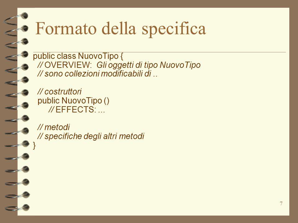 7 Formato della specifica public class NuovoTipo { // OVERVIEW: Gli oggetti di tipo NuovoTipo // sono collezioni modificabili di..