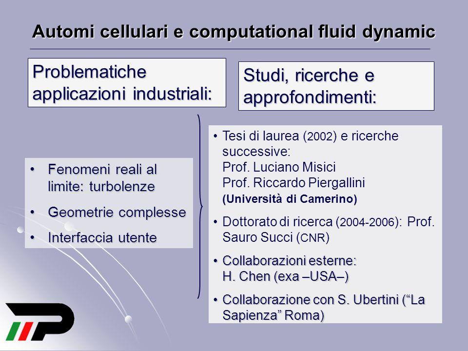Automi cellulari e computational fluid dynamic Fenomeni reali al limite: turbolenzeFenomeni reali al limite: turbolenze Geometrie complesseGeometrie c