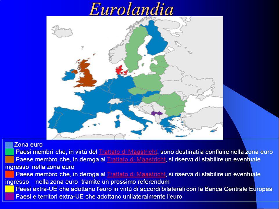 Eurolandia ██ Zona euro ██ Paesi membri che, in virtù del Trattato di Maastricht, sono destinati a confluire nella zona euroTrattato di Maastricht ██ Paese membro che, in deroga al Trattato di Maastricht, si riserva di stabilire un eventuale ingresso nella zona euroTrattato di Maastricht ██ Paese membro che, in deroga al Trattato di Maastricht, si riserva di stabilire un eventuale ingresso nella zona euro tramite un prossimo referendumTrattato di Maastricht ██ Paesi extra-UE che adottano l euro in virtù di accordi bilaterali con la Banca Centrale Europea ██ Paesi e territori extra-UE che adottano unilateralmente l euro