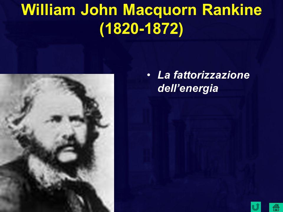 William John Macquorn Rankine (1820-1872) La fattorizzazione dell'energia