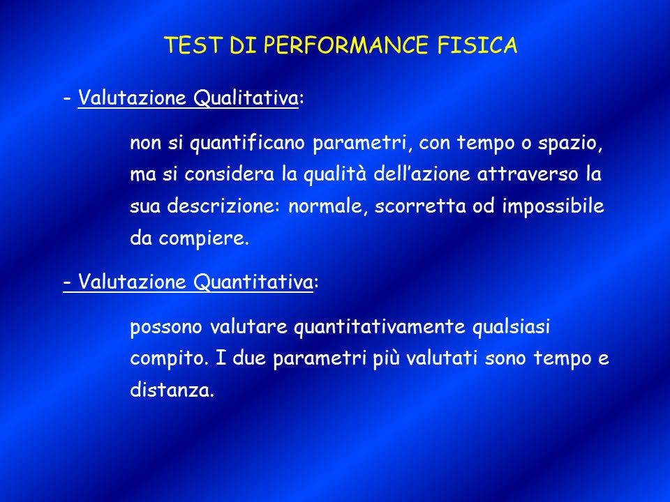 TEST DI PERFORMANCE FISICA - Valutazione Qualitativa: non si quantificano parametri, con tempo o spazio, ma si considera la qualità dell'azione attrav
