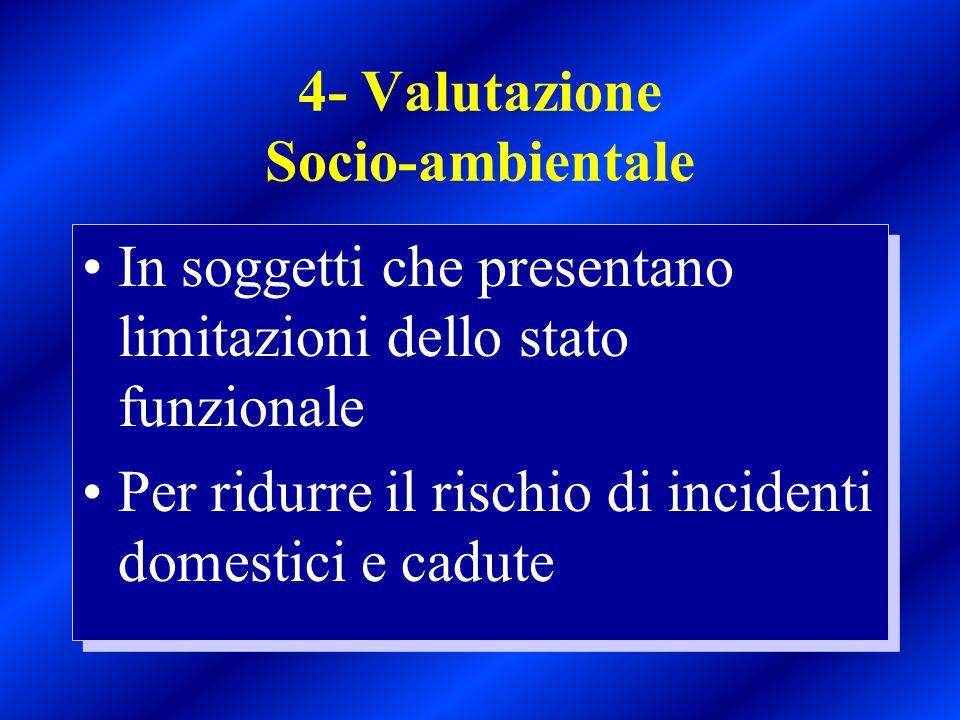 4- Valutazione Socio-ambientale In soggetti che presentano limitazioni dello stato funzionale Per ridurre il rischio di incidenti domestici e cadute I