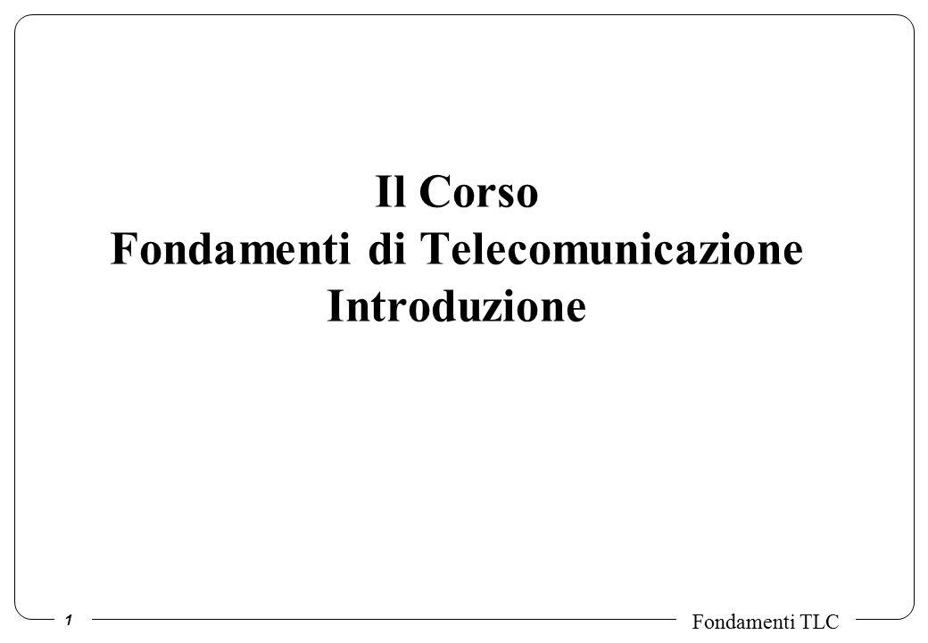 1 Fondamenti TLC Il Corso Fondamenti di Telecomunicazione Introduzione