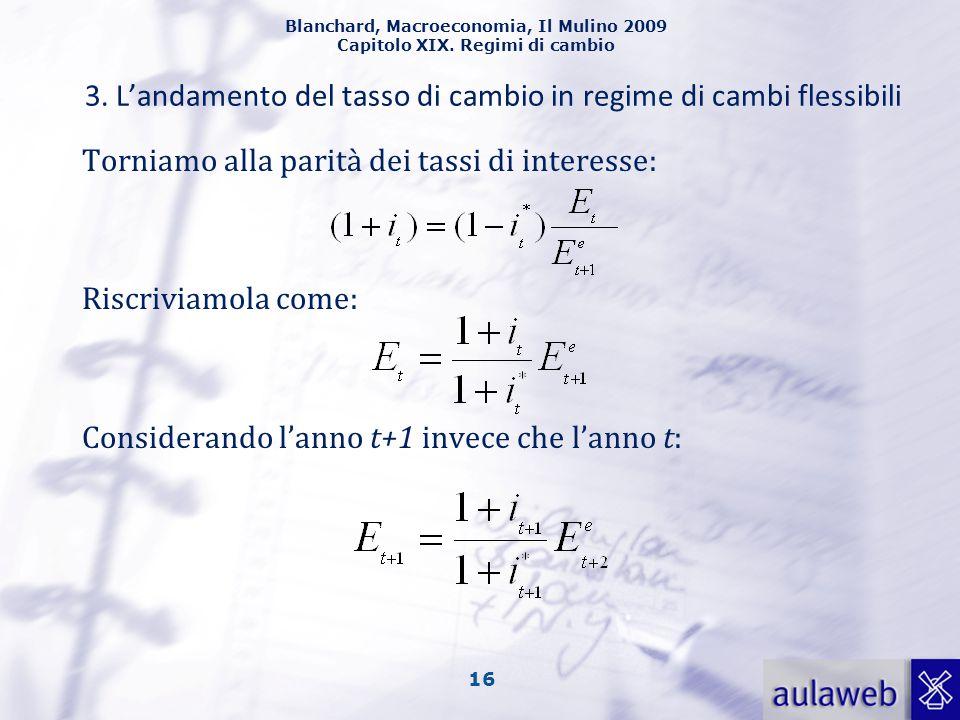 Blanchard, Macroeconomia, Il Mulino 2009 Capitolo XIX. Regimi di cambio 16 3. L'andamento del tasso di cambio in regime di cambi flessibili Torniamo a