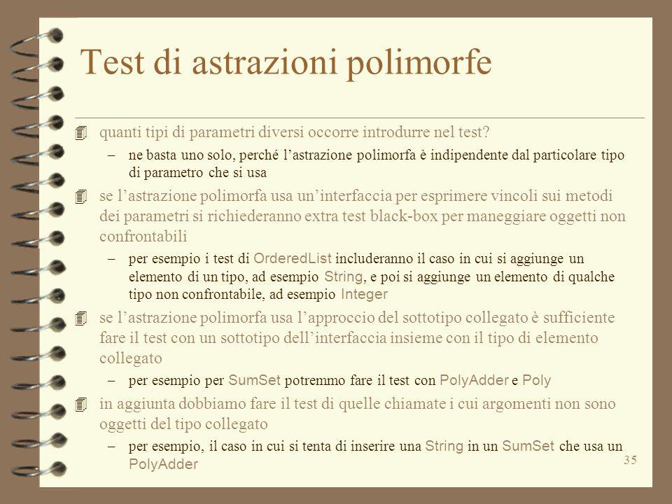 35 Test di astrazioni polimorfe 4 quanti tipi di parametri diversi occorre introdurre nel test.