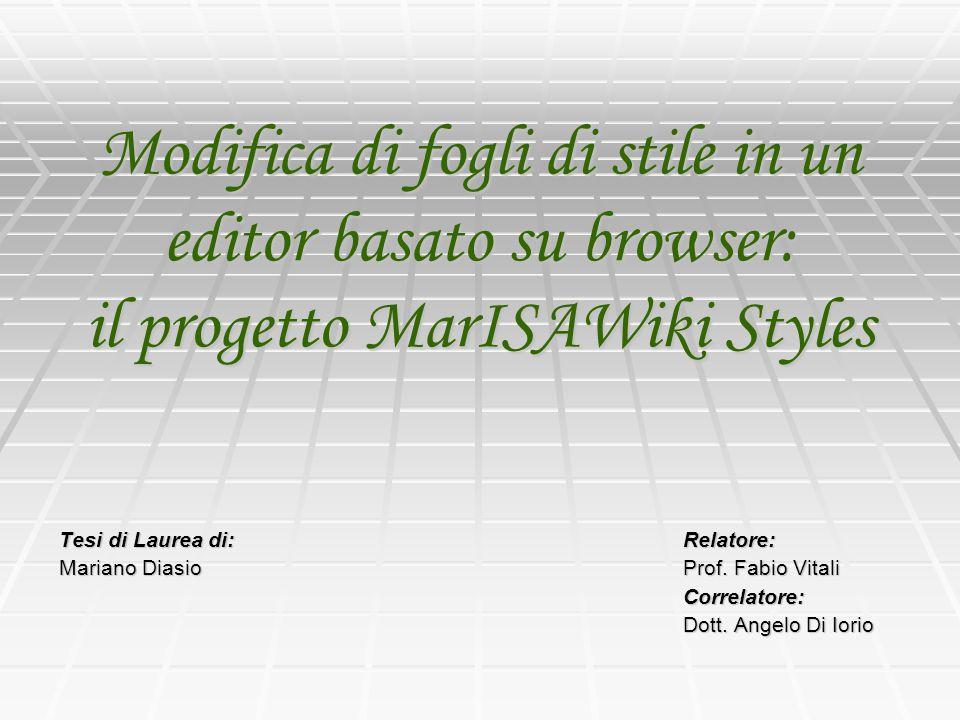 Modifica di fogli di stile in un editor basato su browser: il progetto MarISAWiki Styles Tesi di Laurea di: Relatore: Mariano Diasio Prof. Fabio Vital