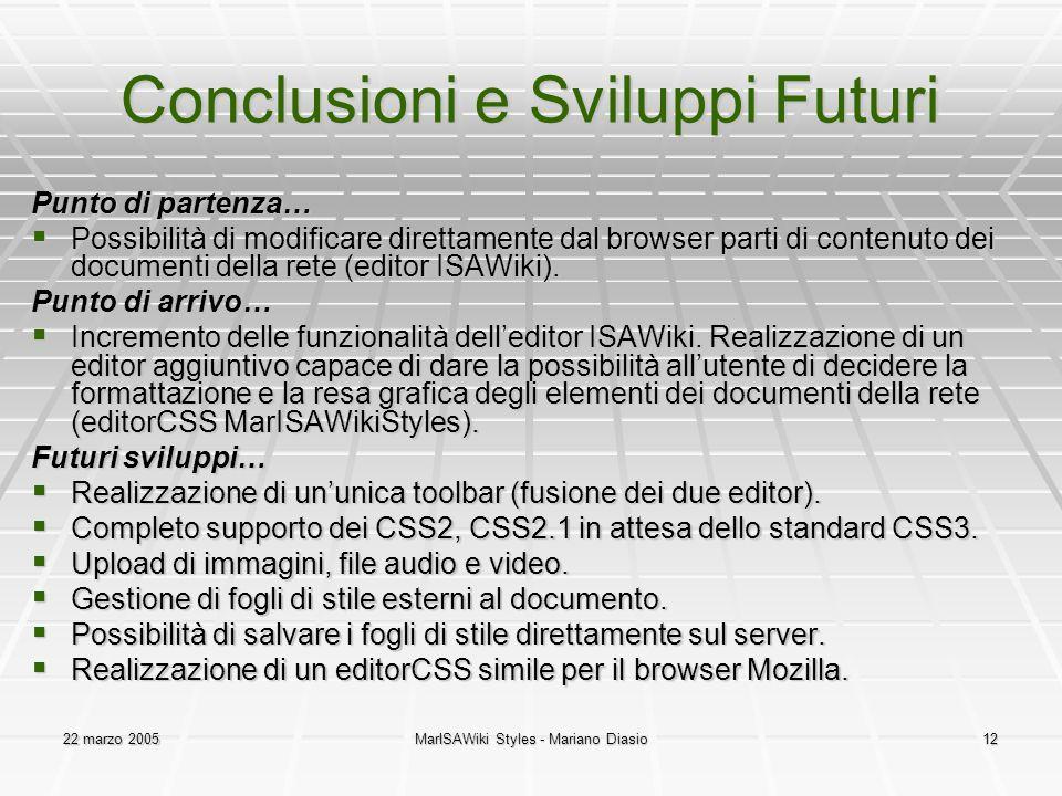 22 marzo 2005MarISAWiki Styles - Mariano Diasio12 Conclusioni e Sviluppi Futuri Punto di partenza…  Possibilità di modificare direttamente dal browser parti di contenuto dei documenti della rete (editor ISAWiki).