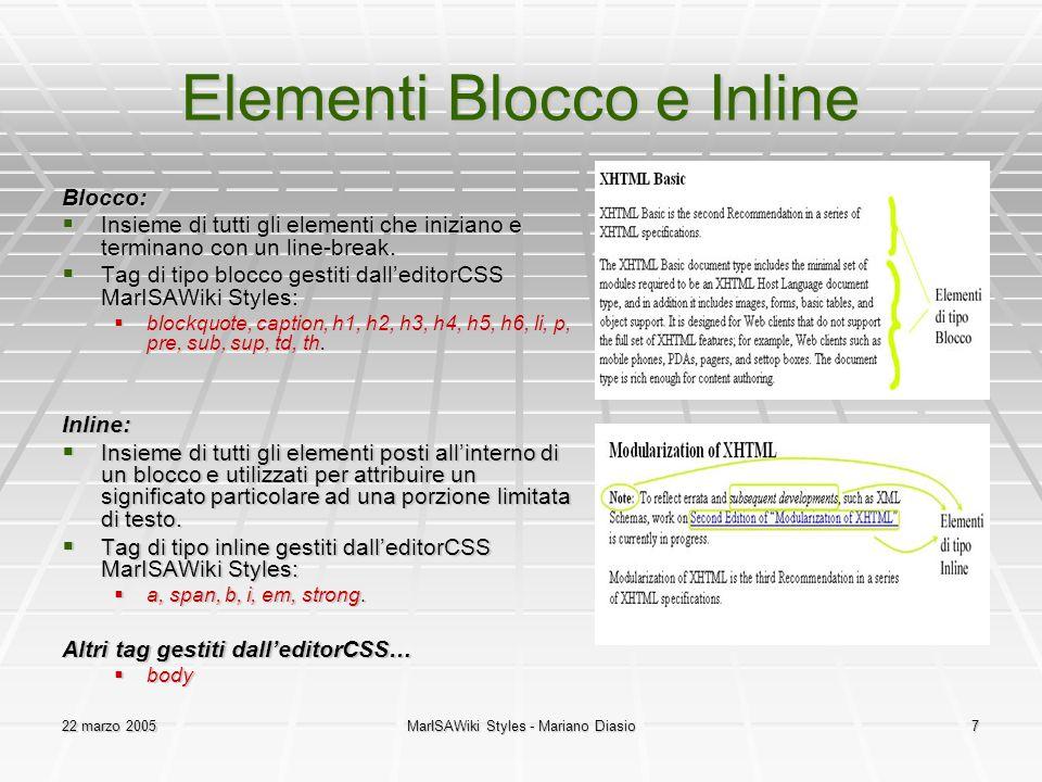 22 marzo 2005MarISAWiki Styles - Mariano Diasio7 Elementi Blocco e Inline Blocco:  Insieme di tutti gli elementi che iniziano e terminano con un line