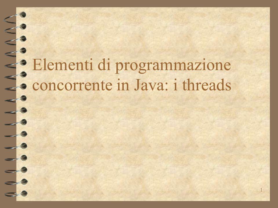 32 Sincronizzazione implicita: esempio public class ProvaThread5 implements Runnable { public static void main (String argv[ ]) { ProvaThread5 pt = new ProvaThread5 ( ); Thread t = new Thread(pt); t.start ( ); synchronized (pt) { pt.m2();} } public void run(){ m1();} synchronized void m1 ( ) { for (char c = A ; c < F ; c++) { System.out.println (c); try { Thread.sleep (1000); } catch (InterruptedException e) { } } } void m2 ( ) { for (char c = 1 ; c < 6 ; c++) { System.out.println (c); try {Thread.sleep (1000); } catch (InterruptedException e) { } } } 4 sequenzializza l'esecuzione dei due metodi anche se m2 non è sincronizzato