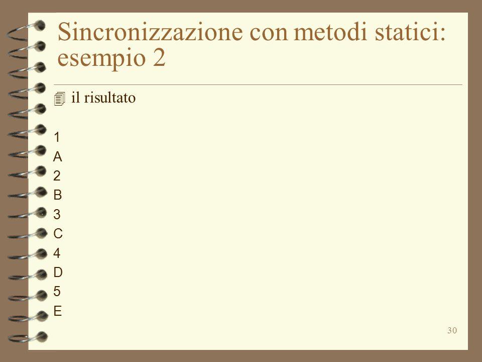 30 Sincronizzazione con metodi statici: esempio 2 4 il risultato 1 A 2 B 3 C 4 D 5 E