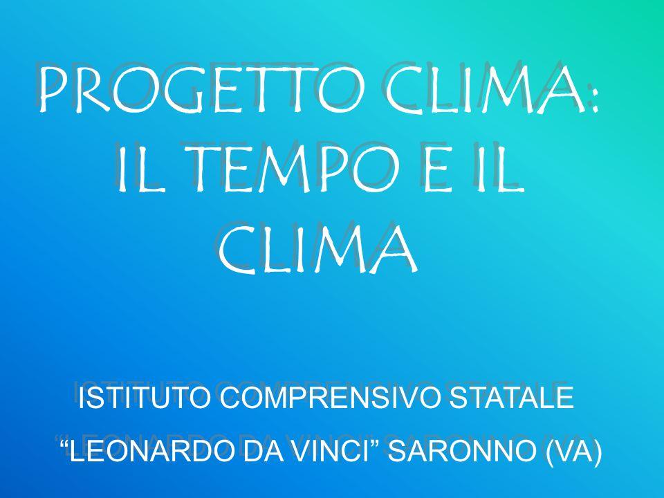 """PROGETTO CLIMA: IL TEMPO E IL CLIMA ISTITUTO COMPRENSIVO STATALE """"LEONARDO DA VINCI"""" SARONNO (VA) ISTITUTO COMPRENSIVO STATALE """"LEONARDO DA VINCI"""" SAR"""