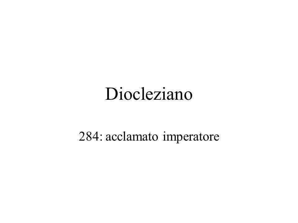 Diocleziano 284: acclamato imperatore