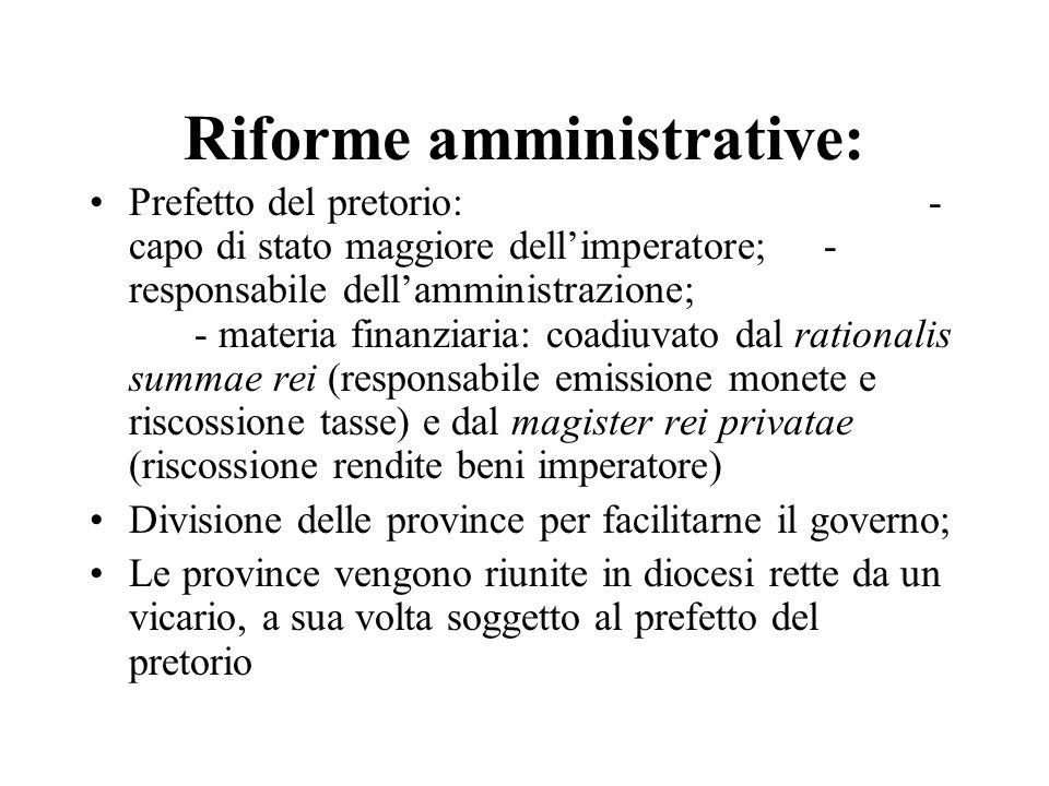 Riforme amministrative: Prefetto del pretorio:- capo di stato maggiore dell'imperatore;- responsabile dell'amministrazione; - materia finanziaria: coa
