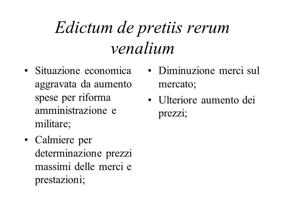 Edictum de pretiis rerum venalium Situazione economica aggravata da aumento spese per riforma amministrazione e militare; Calmiere per determinazione prezzi massimi delle merci e prestazioni; Diminuzione merci sul mercato; Ulteriore aumento dei prezzi;