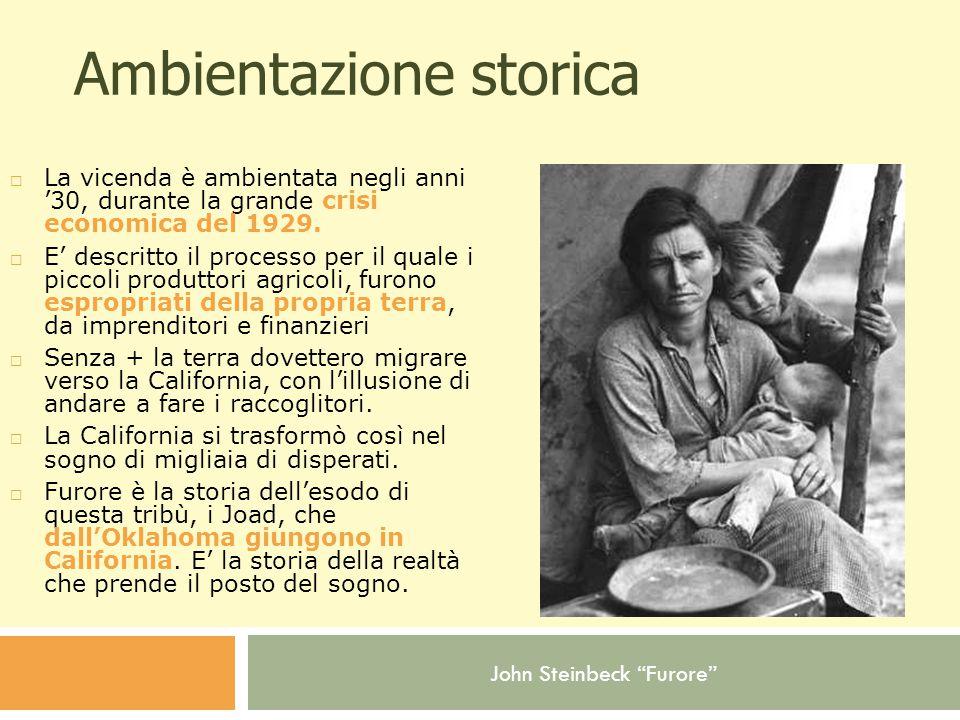John Steinbeck Furore Ambientazione storica  La vicenda è ambientata negli anni '30, durante la grande crisi economica del 1929.