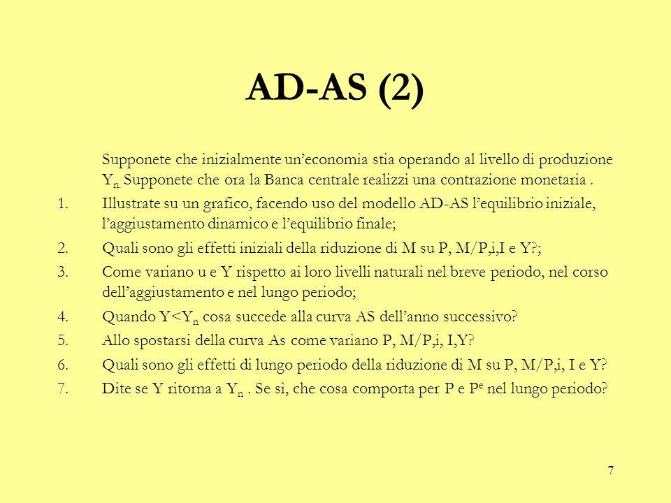 7 AD-AS (2) Supponete che inizialmente un'economia stia operando al livello di produzione Y n. Supponete che ora la Banca centrale realizzi una contra