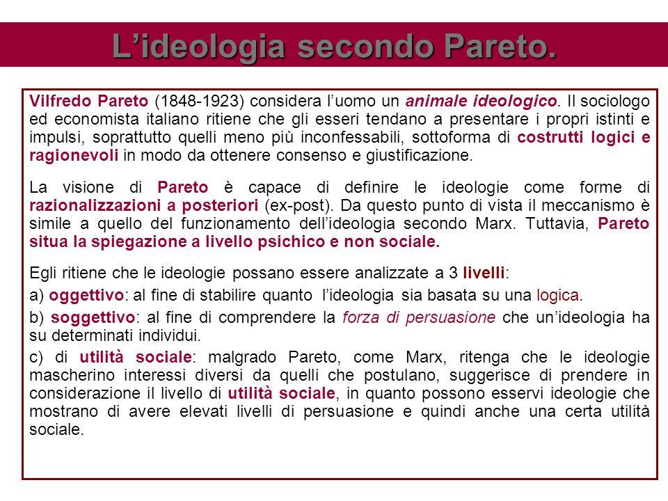 L'ideologia secondo Pareto. Vilfredo Pareto (1848-1923) considera l'uomo un animale ideologico. Il sociologo ed economista italiano ritiene che gli es