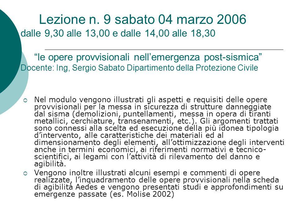 """Lezione n. 9 sabato 04 marzo 2006 dalle 9,30 alle 13,00 e dalle 14,00 alle 18,30 """"le opere provvisionali nell'emergenza post-sismica"""" Docente: Ing, Se"""