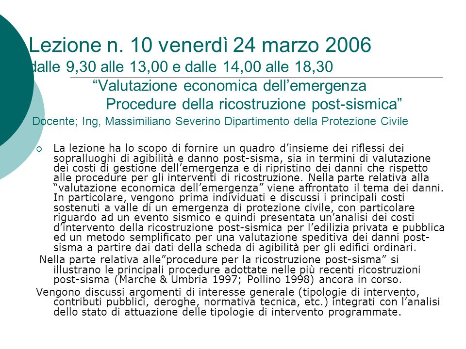"""Lezione n. 10 venerdì 24 marzo 2006 dalle 9,30 alle 13,00 e dalle 14,00 alle 18,30 """"Valutazione economica dell'emergenza Procedure della ricostruzione"""