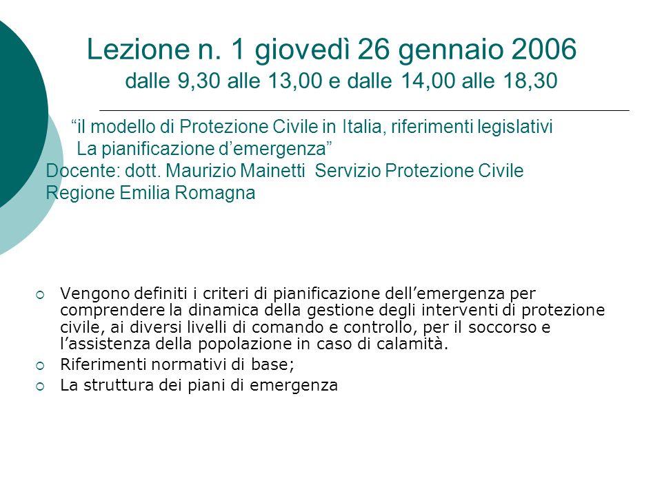 """Lezione n. 1 giovedì 26 gennaio 2006 dalle 9,30 alle 13,00 e dalle 14,00 alle 18,30 """"il modello di Protezione Civile in Italia, riferimenti legislativ"""