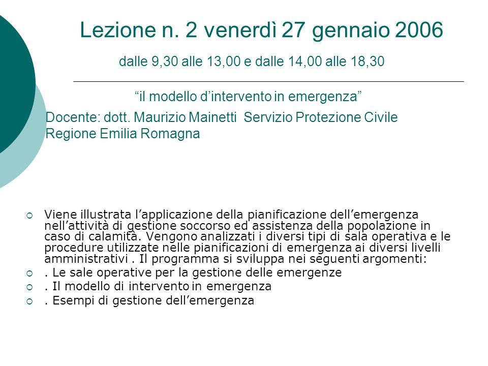 """Lezione n. 2 venerdì 27 gennaio 2006 dalle 9,30 alle 13,00 e dalle 14,00 alle 18,30 """"il modello d'intervento in emergenza""""  Viene illustrata l'applic"""