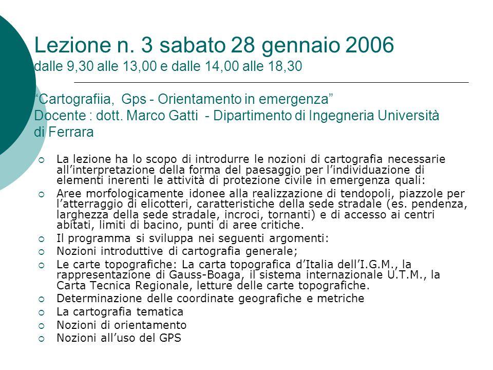 """Lezione n. 3 sabato 28 gennaio 2006 dalle 9,30 alle 13,00 e dalle 14,00 alle 18,30 """"Cartografiia, Gps - Orientamento in emergenza"""" Docente : dott. Mar"""