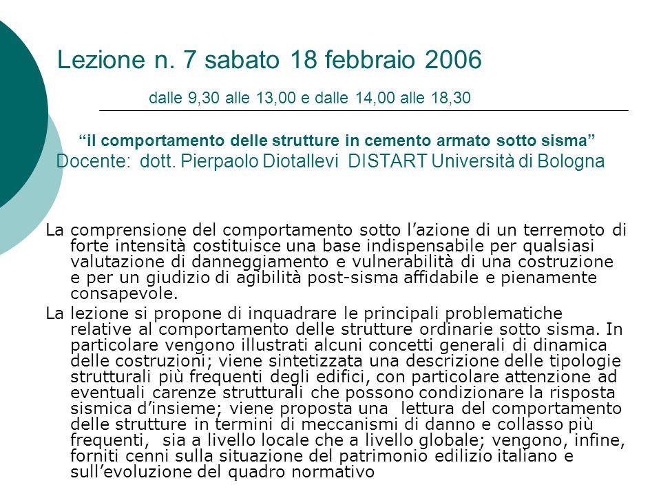 """Lezione n. 7 sabato 18 febbraio 2006 dalle 9,30 alle 13,00 e dalle 14,00 alle 18,30 """"il comportamento delle strutture in cemento armato sotto sisma"""" D"""